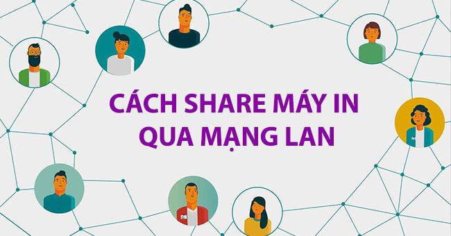 Hướng dẫn cách share máy in thông qua mạng LAN