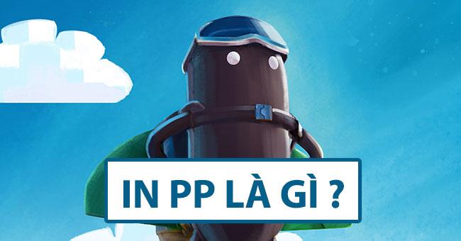 In PP là gì ? In trên PP lấy liền được không ?